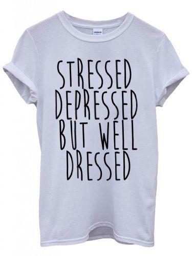 Stressed Depressed But Well Dressed Cool Funny Hipster Sw... https://www.amazon.com/dp/B00KGKTFKK/ref=cm_sw_r_pi_dp_x_CjS.xbD0KVPWB