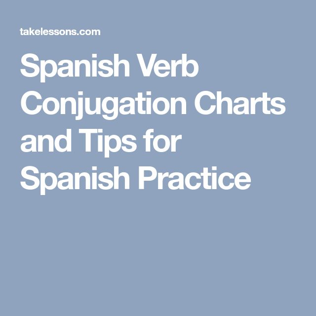 Spanish Verb Conjugation Charts and Tips for Spanish Practice