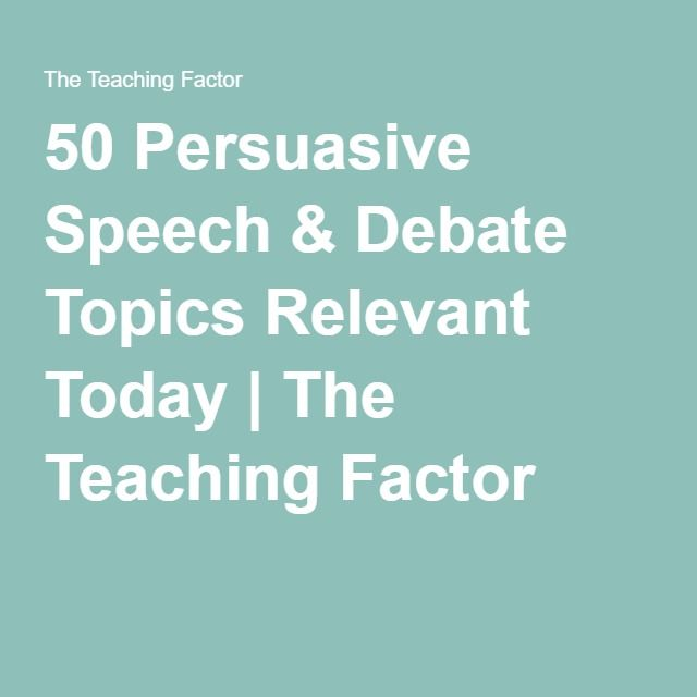 50 Persuasive Speech & Debate Topics Relevant Today | The Teaching Factor
