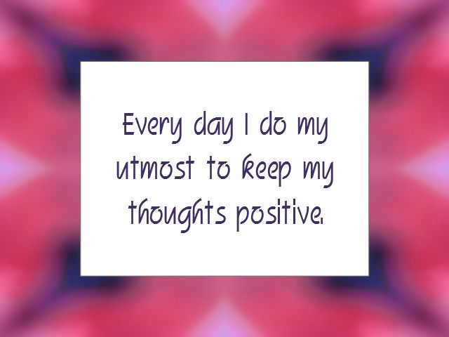 "Daily Affirmation for September 22, 2014 #affirmation #inspiration - ""Every day I do my utmost to keep my thoughts positive."""