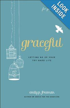 Graceful (For Young Women): Letting Go of Your Try-Hard Life: Emily P. Freeman: 9780800719838: Amazon.com: Books