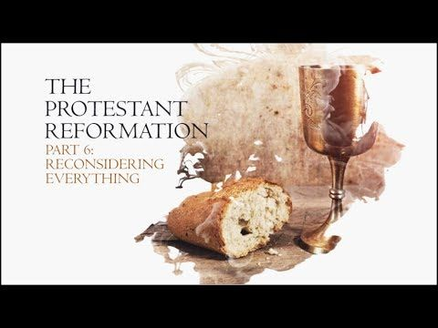 The Christian Reformation Part 06: Reconsidering Everything - 500 Year P...