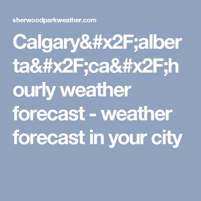 Calgary/alberta/ca/hourly weather forecast - weather forecast in your city