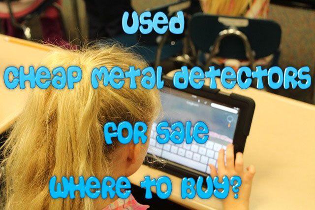 http://cheapmetaldetectorsreviews.blogspot.com/2015/06/used-cheap-metal-detectors-for-sale.html | Where to buy online used and cheap metal detectors?