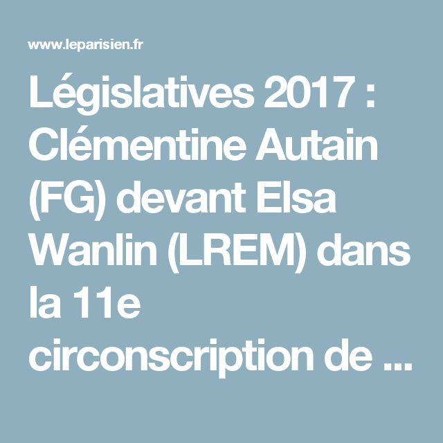 Législatives 2017 : Clémentine Autain (FG) devant Elsa Wanlin (LREM) dans la 11e circonscription de Seine-Saint-Denis