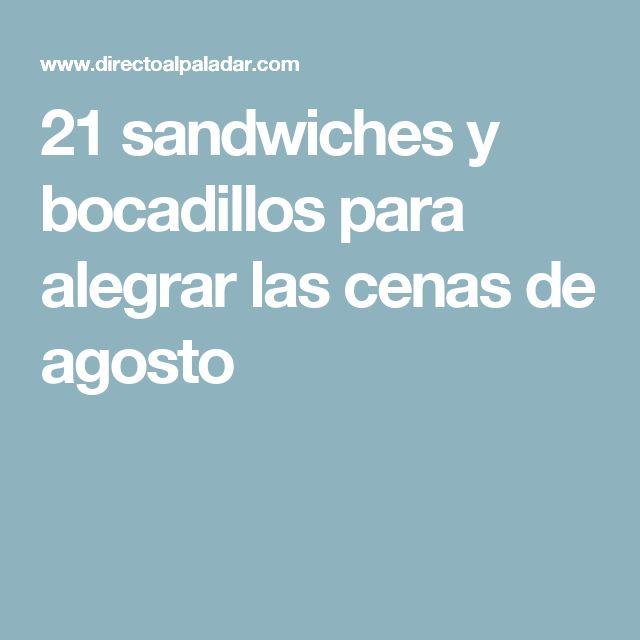 21 sandwiches y bocadillos para alegrar las cenas de agosto                                                                                                                                                                                 Más
