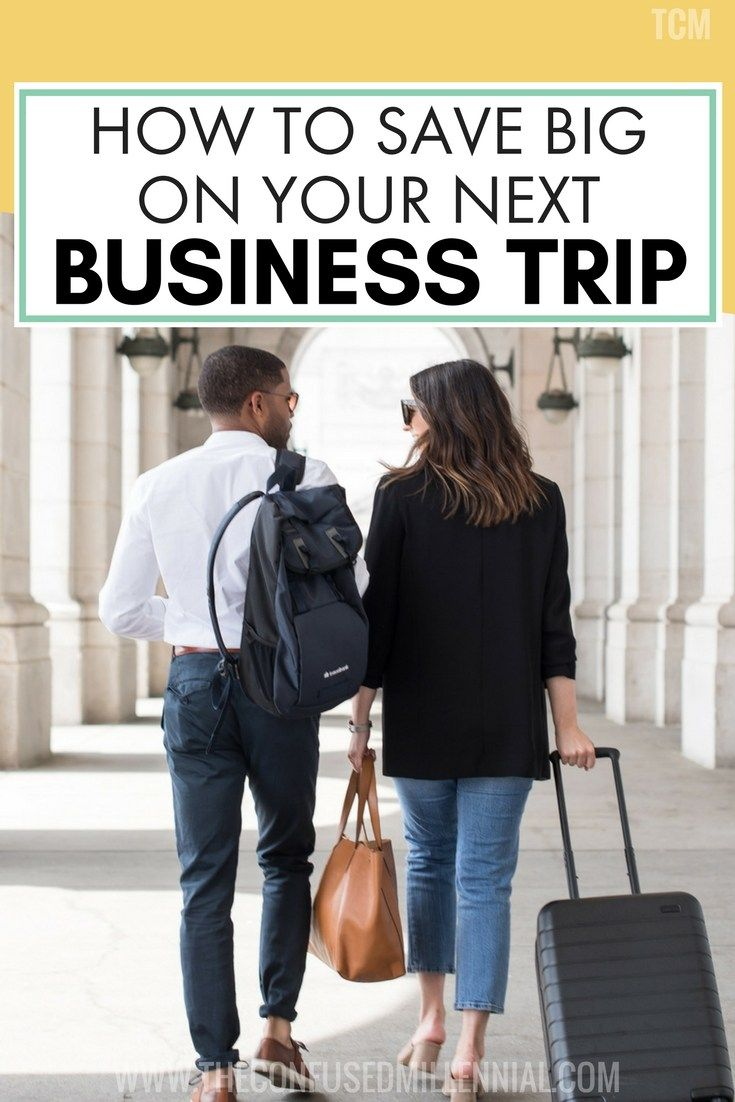 How To Save Big Time On Your Next Business Trip The Confused Millennial Business Travel Save Money Travel Business Travel Bag
