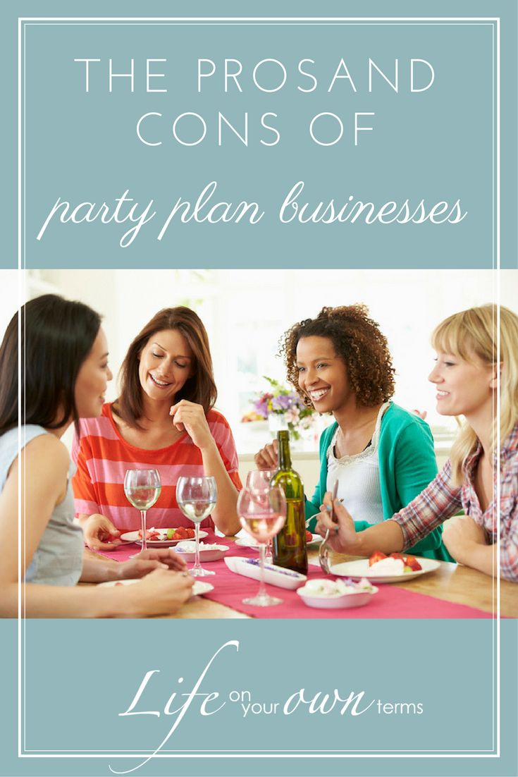 The Pros and Cons of Party Plan Businesses - Click to read about several pros and cons of Party Plan businesses and how they may affect someone looking to build a long-term residual income.