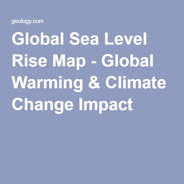 Global Sea Level Rise Map - Global Warming & Climate Change Impact