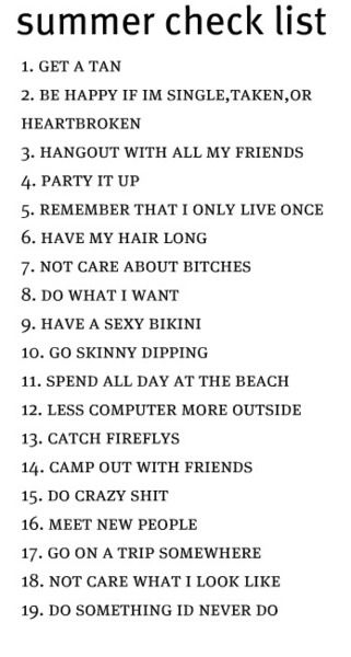 summer checklist! <3 so far i have done every singleeee one of these....except the beach and bikini thing!! (: almost there!!!!!