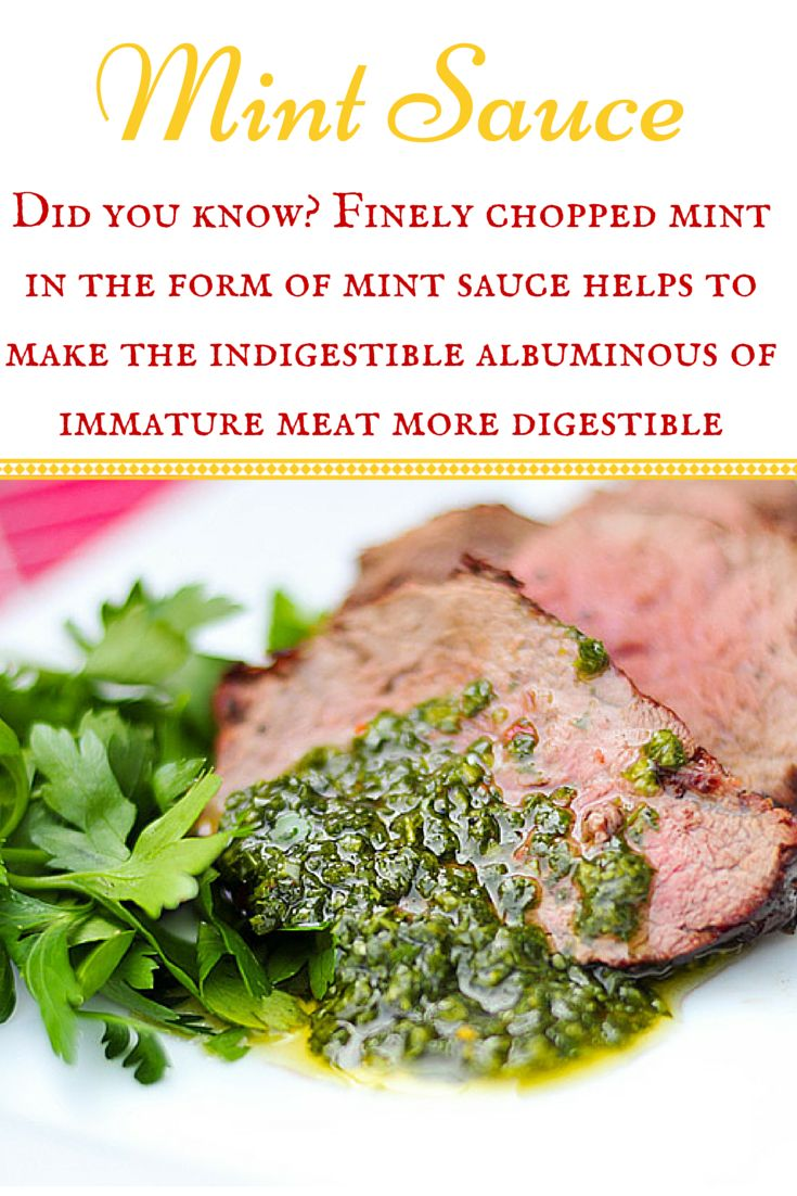 That roast lamb and mint sauce are not just eaten together because they taste so good. Finely chopped mint in the form of mint sauce helps to make the indigestible albuminous fibres of immature meat more digestible.