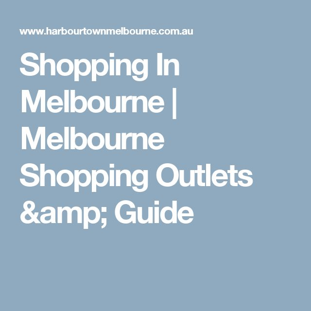 Shopping In Melbourne | Melbourne Shopping Outlets & Guide