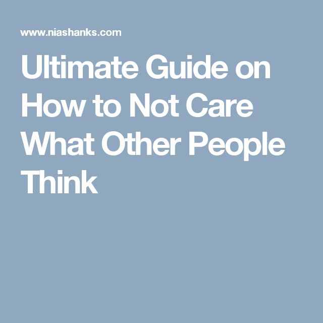 Ultimate Guide on How to Not Care What Other People Think