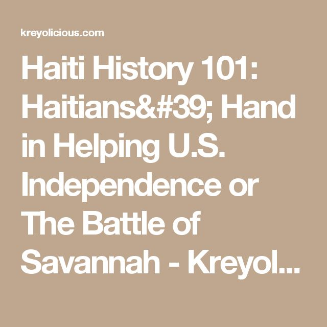 Haiti History 101: Haitians' Hand in Helping U.S. Independence or The Battle of Savannah - Kreyolicious.com