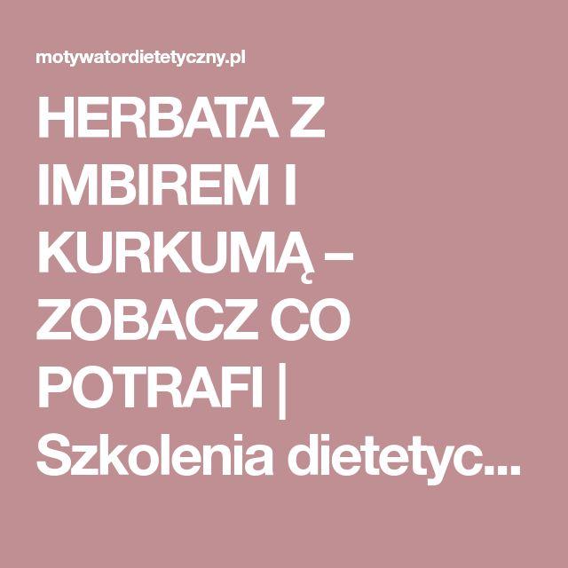 HERBATA Z IMBIREM I KURKUMĄ – ZOBACZ CO POTRAFI | Szkolenia dietetyczne