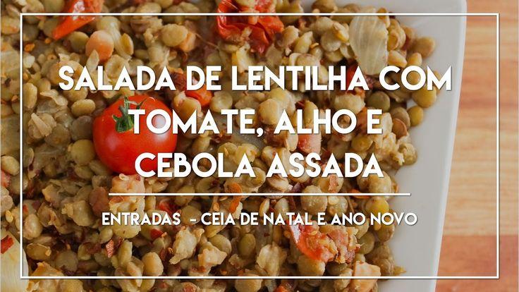 Salada de Lentilha com Tomate, Alho e Cebola - Especial Ceia de Natal e ...
