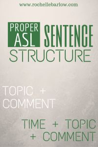 ASL Sentence Structure. Come and check out the video and post for more information and examples! #signlanguage www.rochellebarlow.com