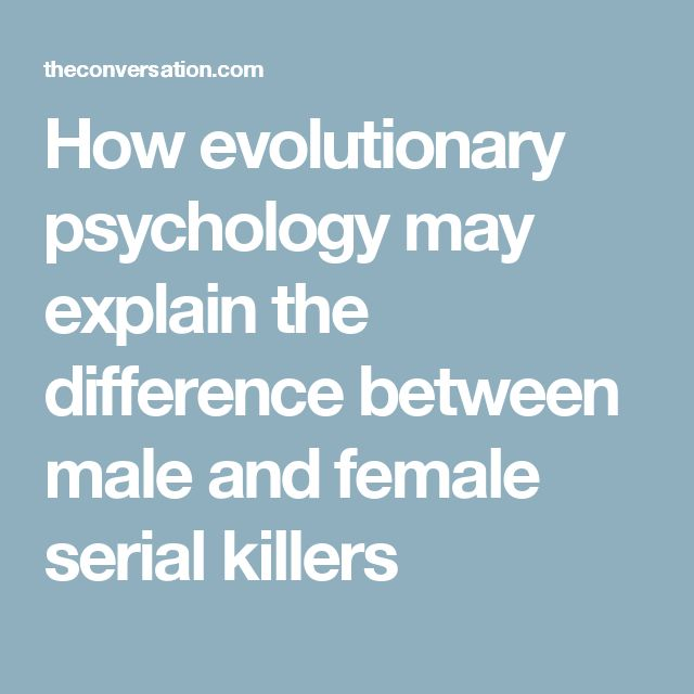 How evolutionary psychology may explain the difference between male and female serial killers