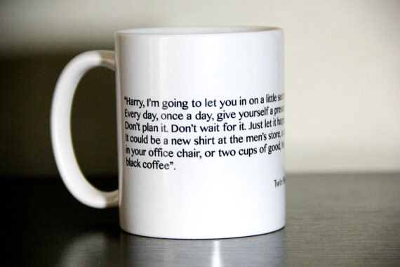 Twin Peaks Inspired 11 Ounce Coffee Mug Awesome quote by ThriftyBastardCustom on Etsy https://www.etsy.com/listing/206387297/twin-peaks-inspired-11-ounce-coffee-mug