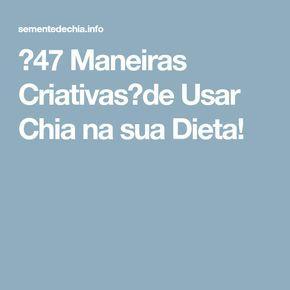 【47 Maneiras Criativas】de Usar Chia na sua Dieta!