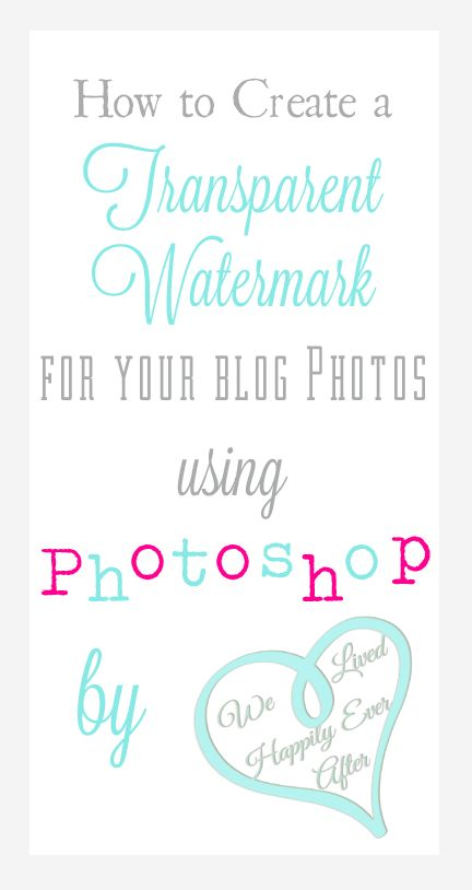 We Lived Happily Ever After: How to Create a Transparent Watermark Image Using Photoshop