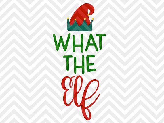 What the Elf Christmas elfie santa SVG file - Cut File - Cricut projects - cricut ideas - cricut explore - silhouette cameo projects - Silhouette projects SVG and DXF Cut by KristinAmandaDesigns