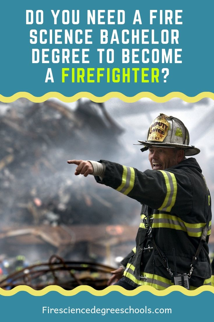 Do You Need A Fire Science Bachelor Degree To Become A Firefighter Bachelors Degree Degree Program Becoming A Firefighter