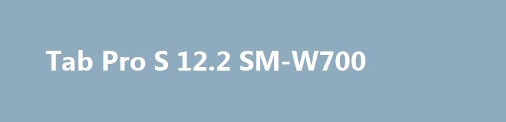 Tab Pro S 12.2 SM-W700 http://cozy.com.ua/category/Samsung-Galaxy-Tab-Pro-S-12-SM-W700  Коллекция планшетов от компании Самсунг поражает своим прорывом с каждым выходом нового флагмана. Так случилось и с Samsung Galaxy TabPro S 12 W700, а кнему надо обязательно чехол, но об этом чуть ниже.В этой модели соединились в одно красота, функциональность и дизайн. Имея довольно значительные...