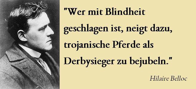 """""""Wer mit Blindheit geschlagen ist, neigt dazu, trojanische Pferde als Derbysieger zu bejubeln."""" Hilaire #Belloc"""
