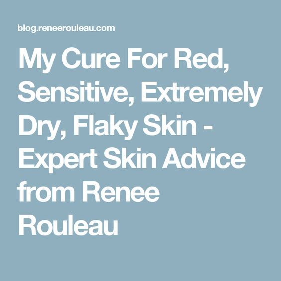 My Cure For Red, Sensitive, Extremely Dry, Flaky Skin - Expert Skin Advice from Renee Rouleau