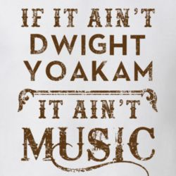 If It Aint Dwight Yoakam Country Music Fan Concert Love T Shirt