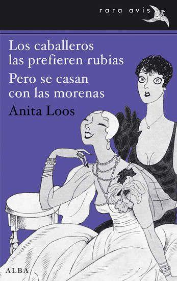 Los caballeros las prefieren rubias. Pero se casan con las morenas Anita Loos, Alba Editorial