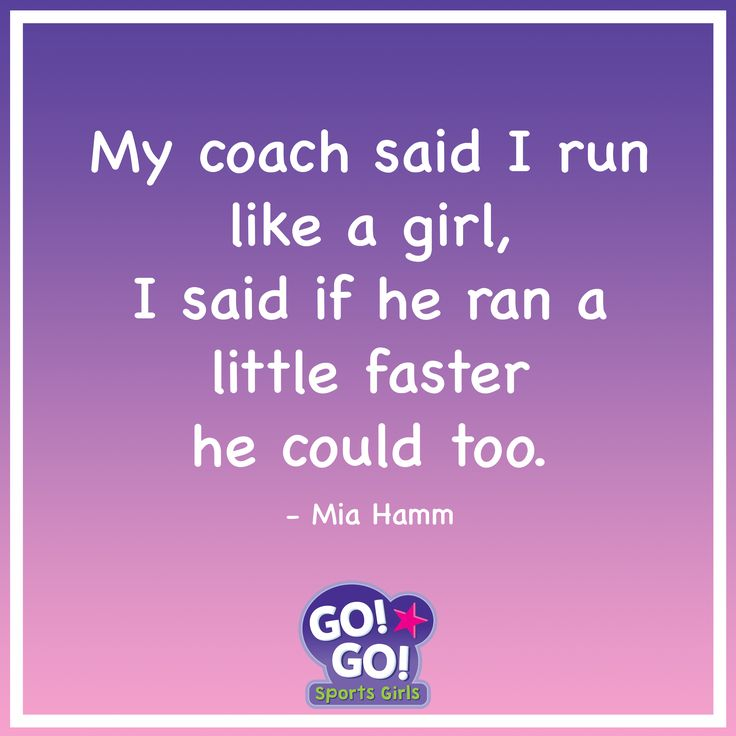 Go! Go! Sports Girls! My coach said I run like a girl, I said if he ran a little faster he could too. By Mia Hamm. Cute Soccer Quote