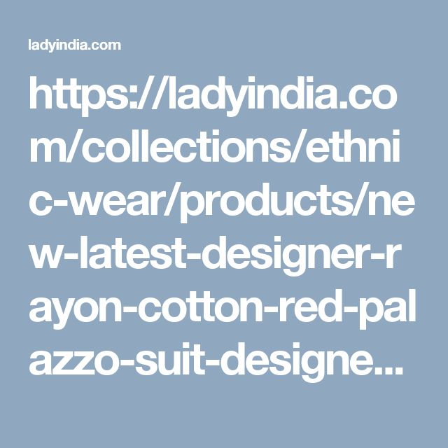 https://ladyindia.com/collections/ethnic-wear/products/new-latest-designer-rayon-cotton-red-palazzo-suit-designer-wedding-style-dress