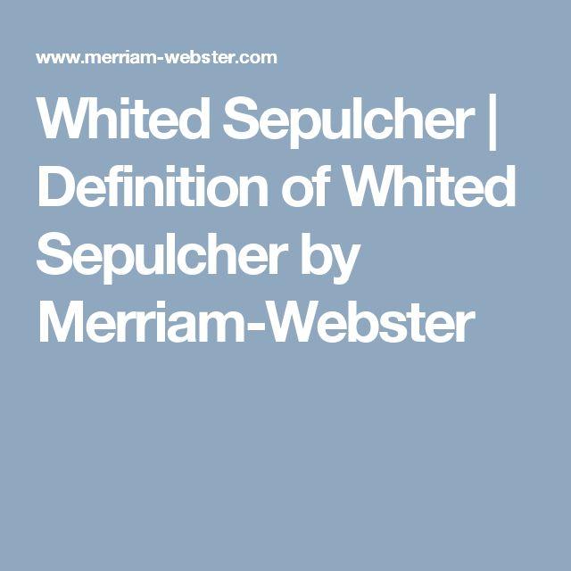 Whited Sepulcher | Definition of Whited Sepulcher by Merriam-Webster