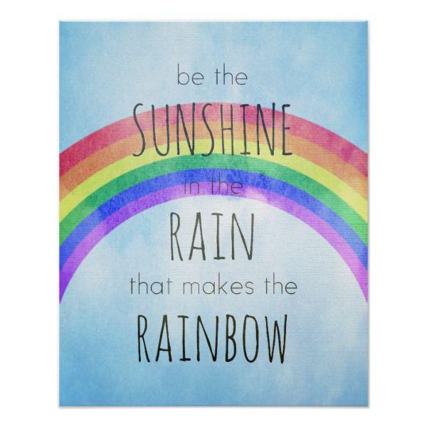 Be The Sunshine In The Rain Poster Zazzle Com Rainbow Quote Rain Quotes Sunshine Quotes