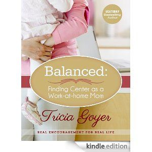 Balanced: Finding Center as a Work-at-Home Mom by Tricia Goyer