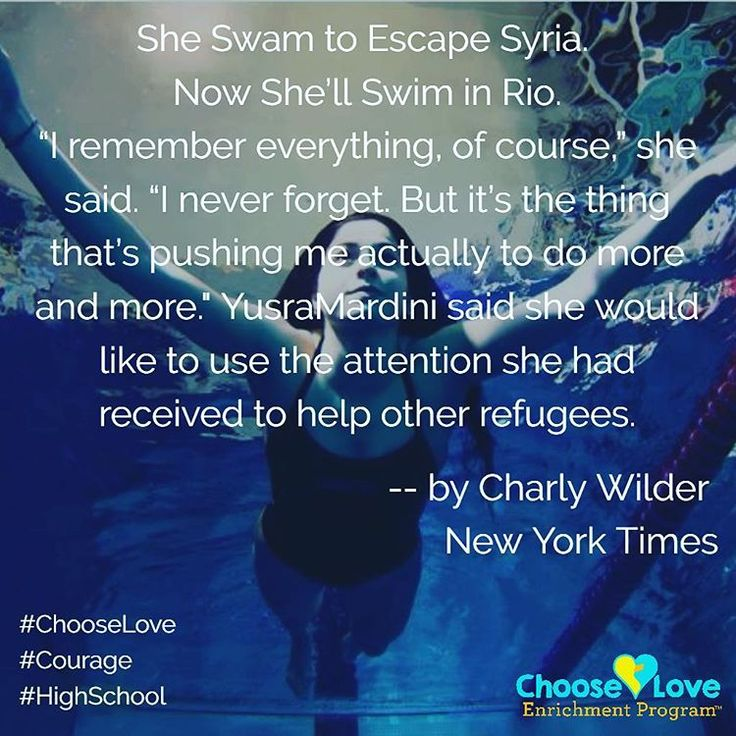 Choose Love HS Enrichment Program Post: A beautiful story of courage and not giving up. The 18-year-old Syrian refugee who swam for her life all the way to the Olympics, read the New York Times article https://www.nytimes.com/2016/08/02/sports/olympics/a-swimmer-goes-from-syria-to-rio-from-refugee-to-olympian.html?_r=0 #ChooseLove #Courage #HighSchool