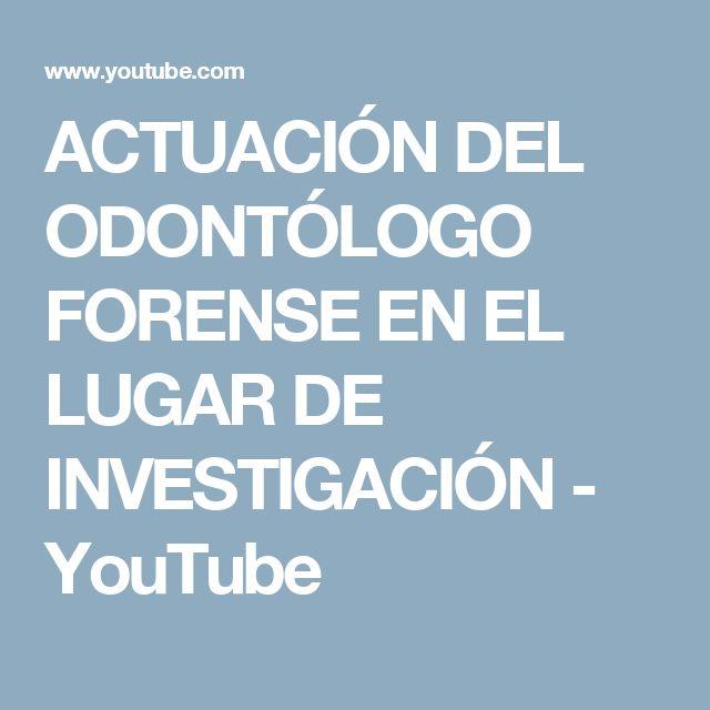 ACTUACIÓN DEL ODONTÓLOGO FORENSE EN EL LUGAR DE INVESTIGACIÓN - YouTube