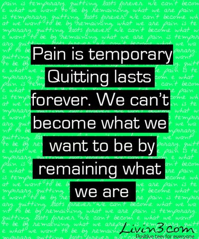 Fitness Motivation Quote Pain is temporary, Quitting lasts forever we cant become what we want to be by remaining what we are