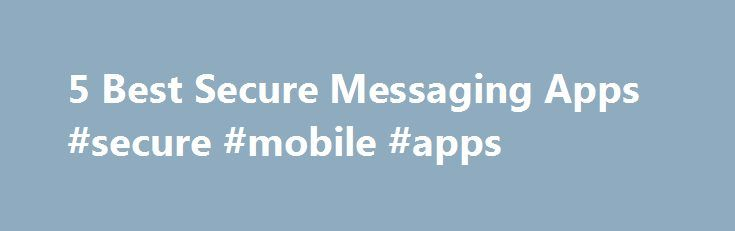 5 Best Secure Messaging Apps #secure #mobile #apps http://baltimore.remmont.com/5-best-secure-messaging-apps-secure-mobile-apps/  # 5 Best Secure Messaging Apps Encrypted messages can t be read by anyone but the intended recipient. / Credit: Shutterstock Managing your email inbox is an important part of running a business, but email exchanges can be slow and fragmented. For quick and easy communication, instant messaging is more convenient than email, and more secure than SMS text messaging…