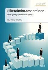 LIIKETOIMINTAOSAAMINEN : MENESTYVÄN YRITYSTOIMINNAN PERUSTA. Riitta Viitala; Eila Jylhä. 2013.