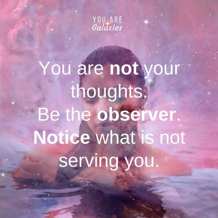 You are not your thoughts. Be the observer. Notice what is not serving you. @youaregalaxies #YouAreGalaxies #thoughts #spiritual #meditate #love #peace #wisewords