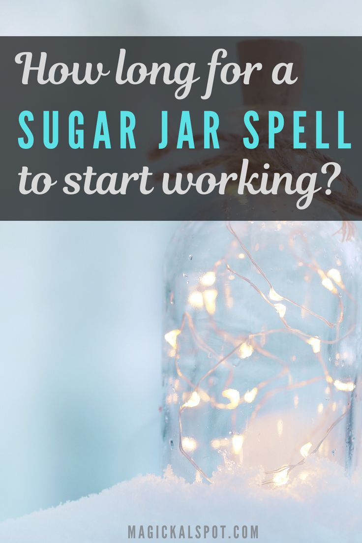 How long does it take sugar jar spell to work spell