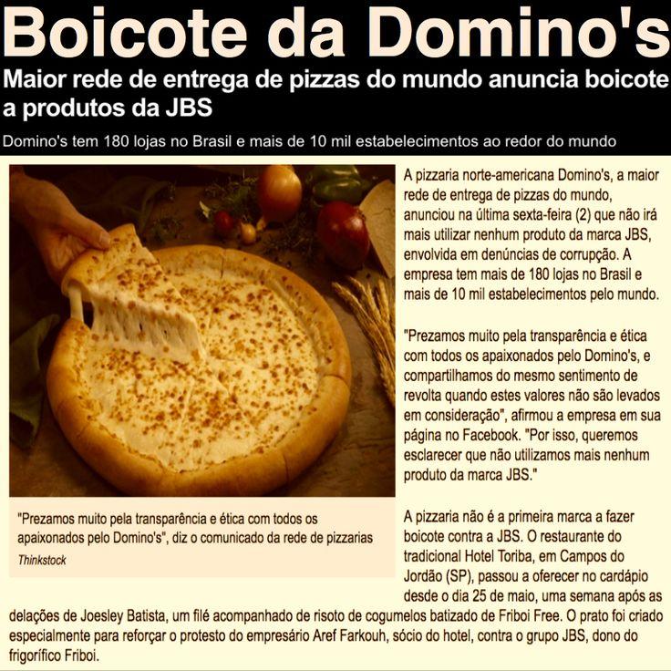 Boicote da Domino's [R7] http://noticias.r7.com/economia/maior-rede-de-entrega-de-pizzas-do-mundo-anuncia-boicote-a-produtos-da-jbs-05062017 ②⓪①⑦ ⓪⑥ ⓪⑤
