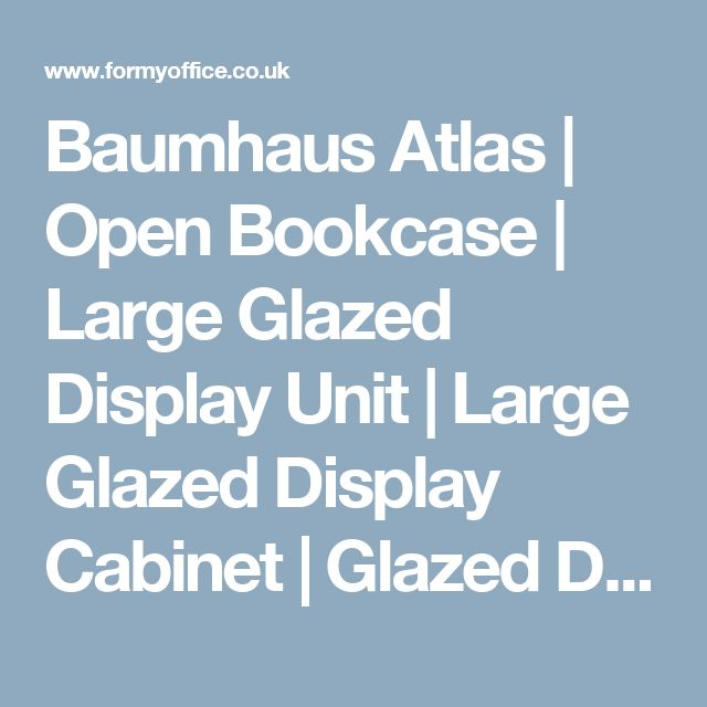 Baumhaus Atlas | Open Bookcase | Large Glazed Display Unit | Large Glazed Display Cabinet | Glazed Display Cabinet | Hidden Home Office | Twin Pedestal Desk | Desk Height Filing Cabinet | Large Chest of Drawers | Wall Shelf | ForMyOffice
