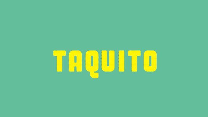 Be a TAQUITO.