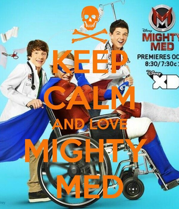 Keep Calm and love Mighty Med. Mighty Med is my favorite TV show on Disney XD.
