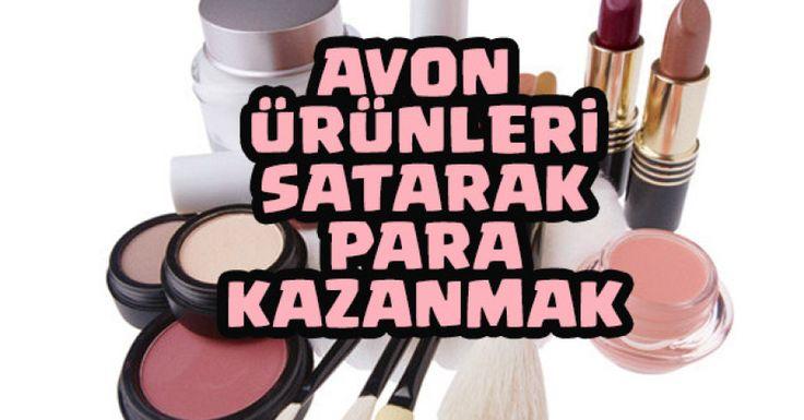 Avon Ortağı Olarak Para Kazanma Yolları, Avon Temsilcisi Olarak Para Kazan, Evde Ek İş Fikirleri, İş ilanları, Avon ürünleri satarak para kazan