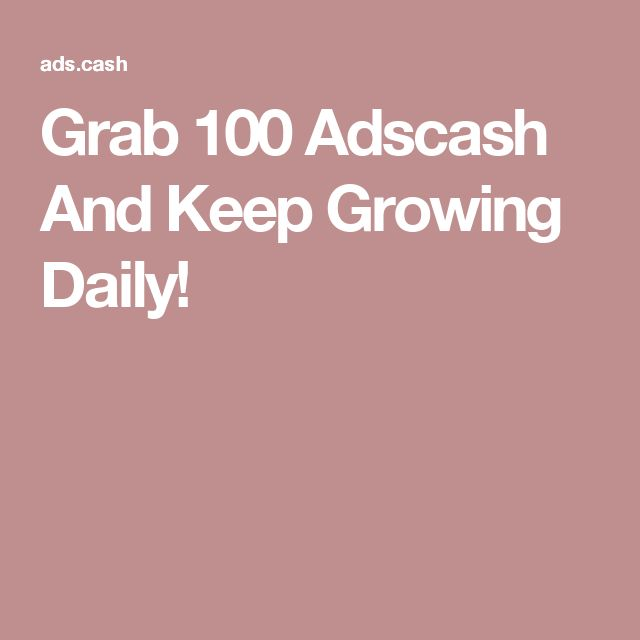Grab 100 Adscash And Keep Growing Daily!